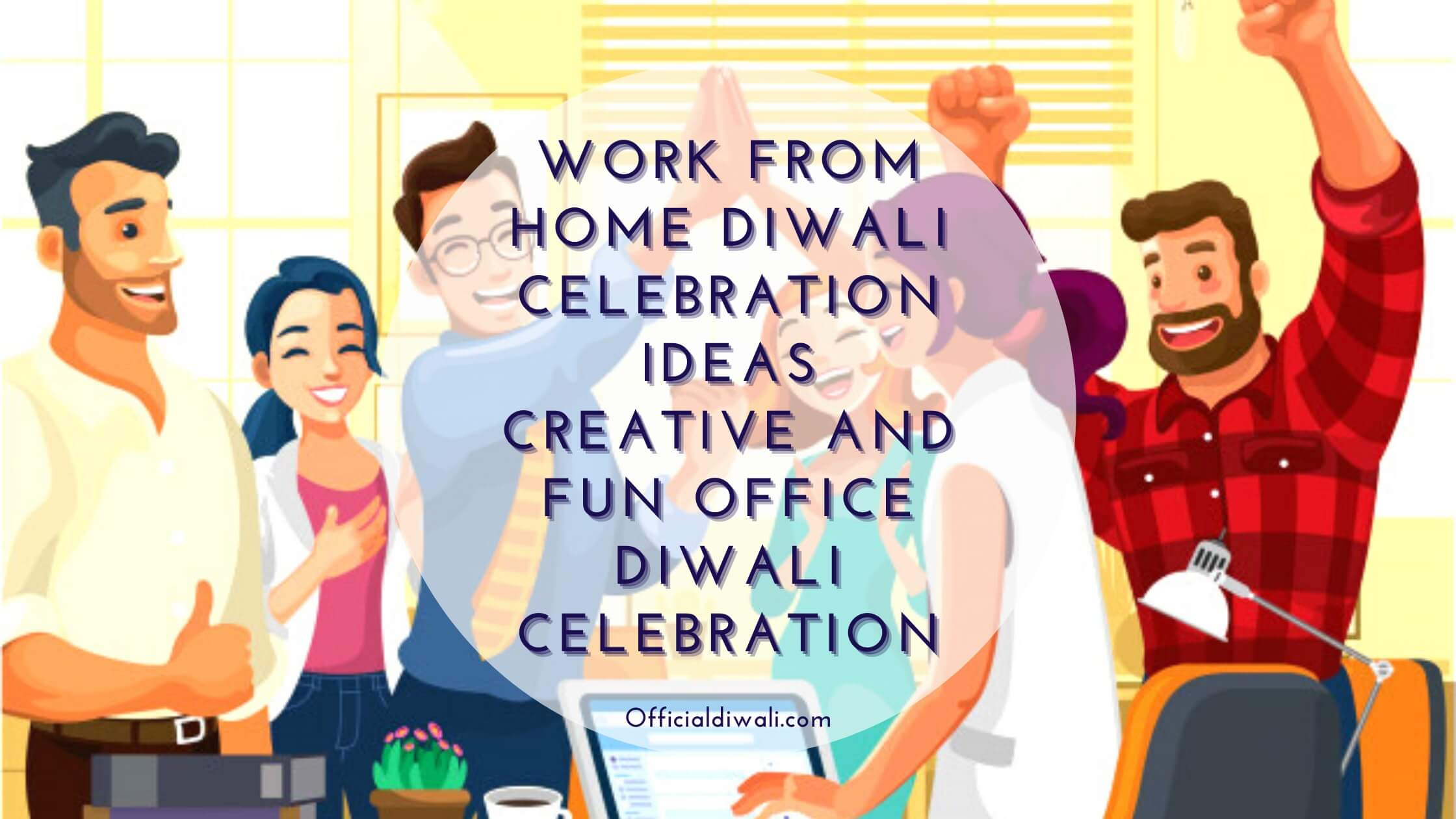 7 Work From Home Creative and Fun Diwali Celebration Ideas
