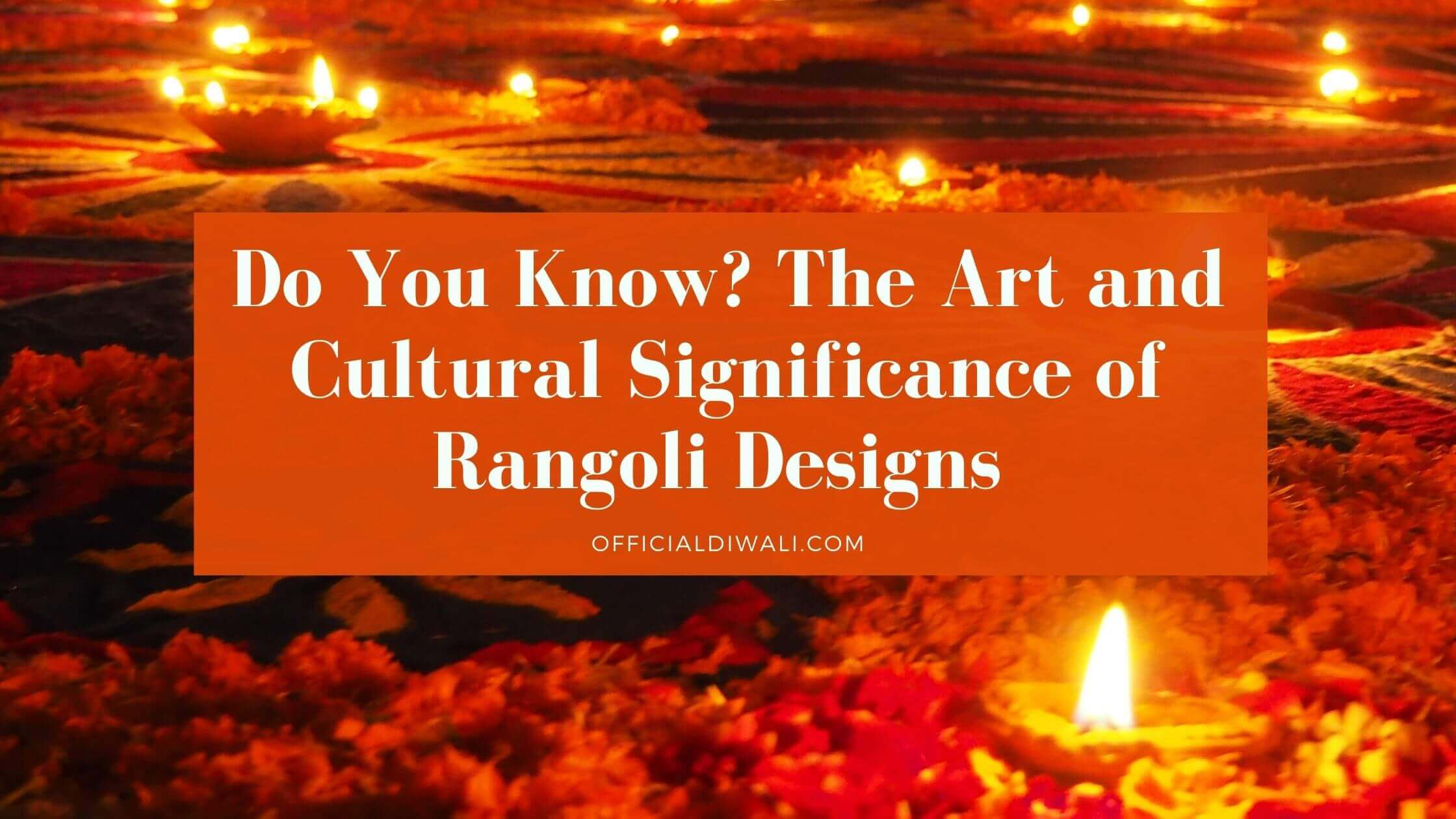 The Art and Cultural Significance of Rangoli Designs