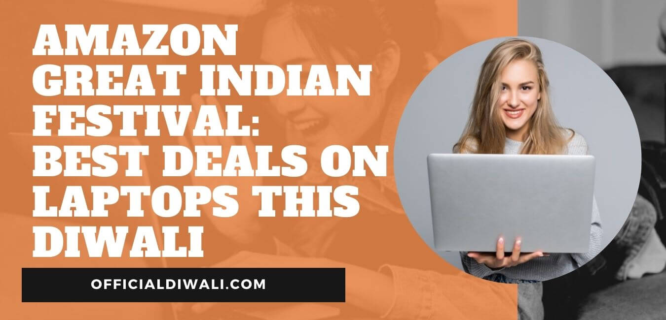 Amazon Great Indian Festival: Best Deals on Laptops this Diwali |Up To 30,000 OFF